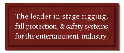 The leader in stage rigging,fall protection and safety systems for the entertainment industry.